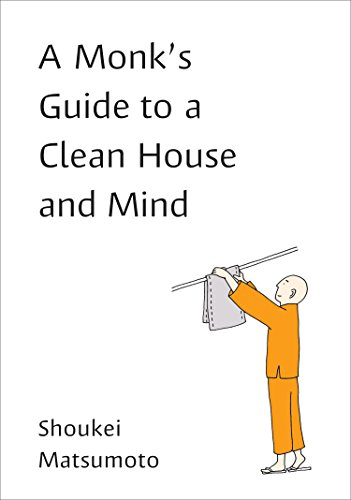 A Monk's Guide to a Clean House and Mind: Housekeeping Secrets from the World's Tidiest Monks