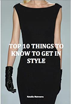 TOP 10 THINGS TO KNOW TO GET IN STYLE by [Matveeva, Natalia]