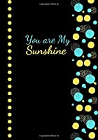 """You Are My Sunshine: Black with Circles 7 x 10"""" Blank Lined Journal Notebook; Great gift idea for Mother's Day, Grandma, Christmas, Birthday, Graduation or Celebrations"""