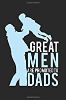 Great men are promoted to Dads!: diary, notebook, book 100 lined pages in softcover for everything you want to write down and not forget