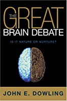 The Great Brain Debate: Nature Or Nuture? (Science Essentials)