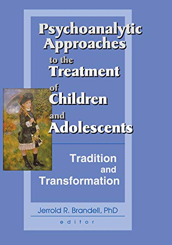 Psychoanalytic Approaches to the Treatment of Children and Adolescents: Tradition and Transformation (English Edition)