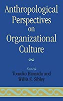 Anthropological Perspectives on Organizational Culture [並行輸入品]