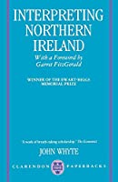 Interpreting Northern Ireland (Clarendon Paperbacks)