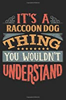 It's A Raccoon Dog Thing You Wouldn't Understand: Gift For Raccoon Dog Lover 6x9 Planner Journal