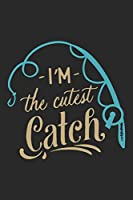 I'm the cutest catch: Fishing Log Book for kids and men, 120 pages notebook where you can note your daily fishing experience, memories and others fishing related notes.