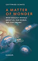 A Matter of Wonder: What Biology Reveals about Us, Our World, and Our Dreams Translated by A. Shields by G. Schatz(2011-05-31)