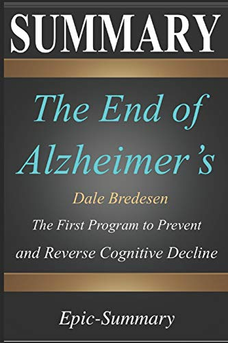 Download Summary: ''the End of Alzheimer's'' - The First Program to Prevent and Reverse Cognitive Decline a Comprehensive Summary (Epic Summary) 109390416X