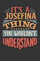 Its A Josefina Thing You Wouldnt Understand: Josefina Diary Planner Notebook Journal 6x9 Personalized Customized Gift For Someones Surname Or First Name is Josefina