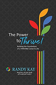 The Power to Thrive!: Building the Foundations of a Thriving Career & Life by [Kay, Randy]