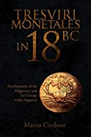 Tresviri Monetales in 18 Bc: Development of the Magistracy and Its Coinage Under Augustus