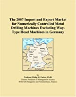 The 2007 Import and Export Market for Numerically Controlled Metal Drilling Machines Excluding Way-Type Head Machines in Germany