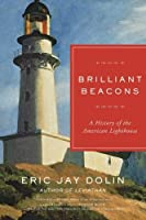 Brilliant Beacons: A History of the American Lighthouse