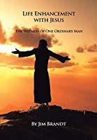 Life Enhancement With Jesus: The Witness of One Ordinary Man