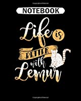 Notebook: life is better with a lemur madagascar primate  College Ruled - 50 sheets, 100 pages - 8 x 10 inches