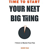 Time to Start: How to find time to start your next big thing (English Edition)