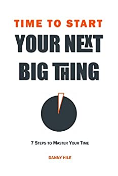 Time to Start: How to find time to start your next big thing (English Edition) by [Hile, Danny]