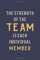 The Strength of the Team is each Individual Member: Blank Notebook/Journal For Personal Use And Also Your Friend And Family