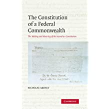 The Constitution of a Federal Commonwealth: The Making and Meaning of the Australian Constitution