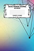 Social Worker Journal Notebook 55 Sheets/110 Pages: Record And Keep Notes When You Are A Social Worker Keep Track Of Your Activities Perfect Gift For Social Workers