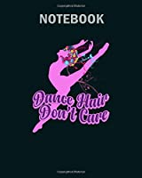Notebook: dance hair dont care ballet dance ballerina2 - 50 sheets, 100 pages - 8 x 10 inches