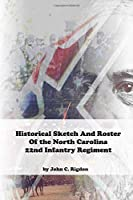 Historical Sketch And Roster Of The North Carolina 22nd Infantry Regiment (North Carolina Regimental History Series)