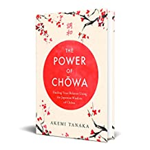 The Power of Chowa: Finding Your Balance Using the Japanese Wisdom of Chowa