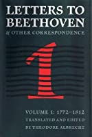 Letters to Beethoven and Other Correspondence: 1772-1812 (NORTH AMERICAN BEETHOVEN STUDIES)