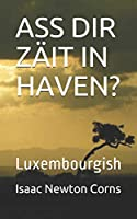 ASS DIR  ZAeIT  IN  HAVEN?: Luxembourgish