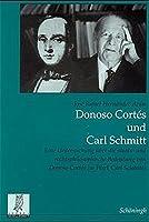 Donoso Cortés und Carl Schmitt: Eine Untersuchung ueber die staats- und rechtsphilosophische Bedeutung von Donoso Cortés im Werk Carl Schmitts