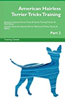 American Hairless Terrier Tricks Training American Hairless Terrier Tricks & Games Training Tracker & Workbook. Includes: American Hairless Terrier Multi-Level Tricks, Games & Agility. Part 2