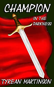 Champion in the Darkness (The Champion Trilogy Book 1) by [Martinson, Tyrean]