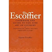 The Escoffier Cookbook: and Guide to the Fine Art of Cookery for Connoisseurs, Chefs, Epicures (International Cookbook Series)