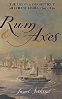 Rum and Axes: The Rise of a Connecticut Merchant Family, 1795-1850 (Anthropology of Contemporary Issues)