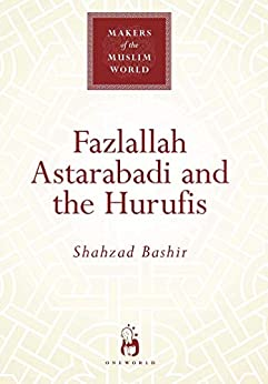 Fazlallah Astarabadi and the Hurufis (Makers of the Muslim World) by [Bashir, Shahzad]