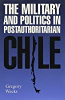 The Military and Politics in Postauthoritarian Chile