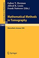 Mathematical Methods in Tomography: Proceedings of a Conference held in Oberwolfach, Germany, 5-11 June, 1990 (Lecture Notes in Mathematics)