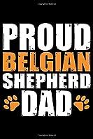 Proud Belgian Shepherd Dad: Cool Belgian Shepherd Dog Journal Notebook – Funny Belgian Shepherd - Belgian Shepherd Owner Gifts. 6 x 9 in 120 pages
