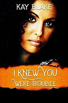 I Knew You Were Trouble: A Novella by [Blake, Kay]