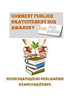 Comment publier gratuitement sur AMAZON ?: Guide pratique de publication Etape par étape