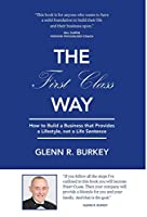 The First Class Way: How to Build a Business That Provides a Lifestyle, Not a Life Sentence