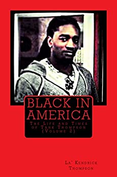 Black in America: The Life and Times of Tank Thompson (Volume Book 2) by [Thompson, Lakendrick]