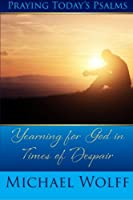 Praying Today's Psalms: Yearning for God in Times of Despair