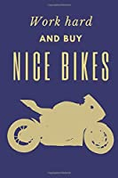 Work Hard And Buy Nice Bikes: Biker Notebook  Planner with blank lined space Inspirational Journal for Planning a Nice Ride. Gift idea for Bikers and Riders