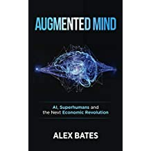 Augmented Mind: AI, Superhumans, and the Next Economic Revolution