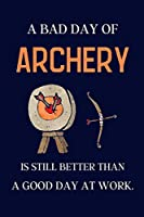 A bad day of Archery is still better than a good day at work.: Archery gift ideas | lined notebook or journal