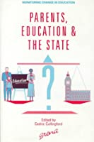 Parents, Education and the State (Monitoring Change in Education)