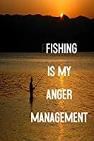 Fishing Is My Anger Management: Journal Notebook for fishermen and anglers. Gorgeous cover, ideal gift for fishing trip info and notes. 200 pages.