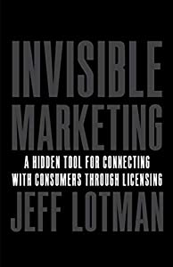 Invisible Marketing: A Hidden Tool for Connecting with Consumers through Licensing (English Edition)