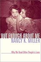 But Enough About Me: Why We Read Other People's Lives (Gender and Culture)